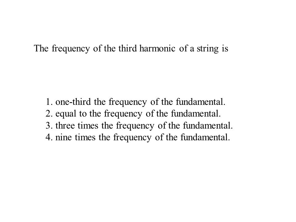 The frequency of the third harmonic of a string is