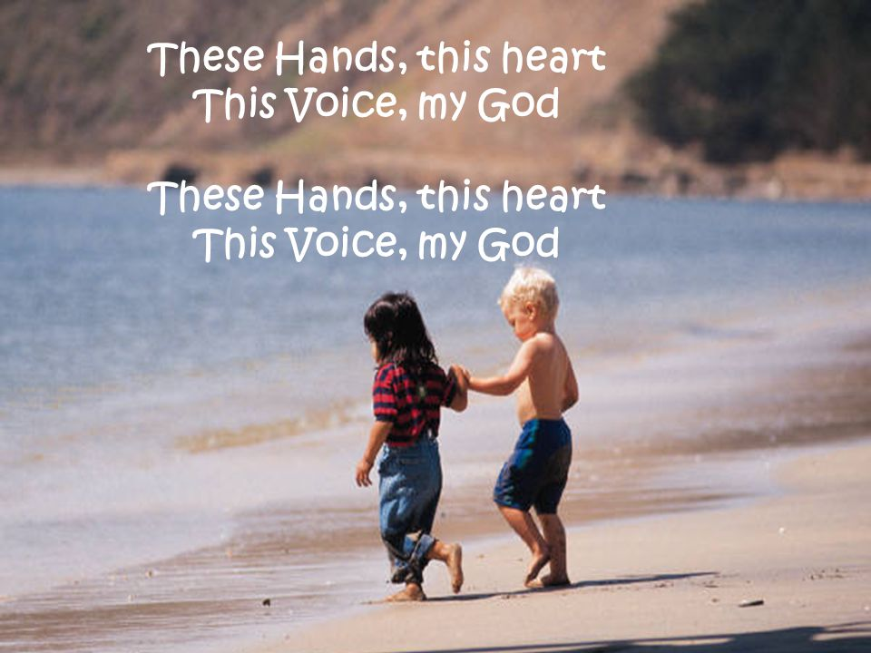 These Hands, this heart This Voice, my God