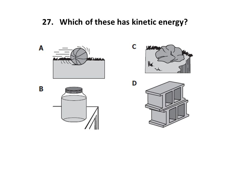 27. Which of these has kinetic energy