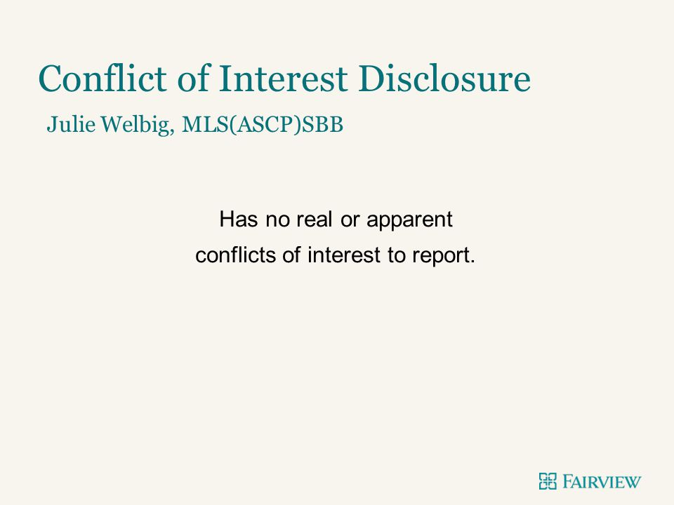 Conflict of Interest Disclosure Julie Welbig, MLS(ASCP)SBB