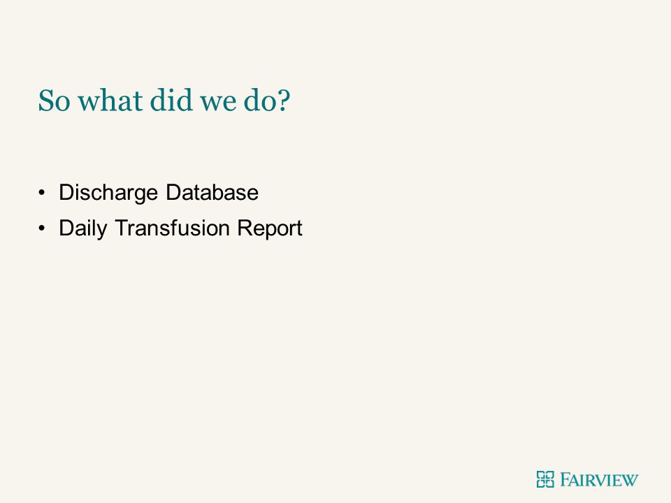 So what did we do Discharge Database Daily Transfusion Report