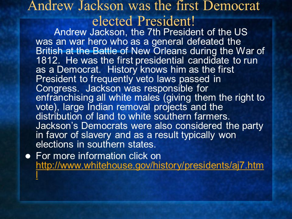 Andrew Jackson was the first Democrat elected President!