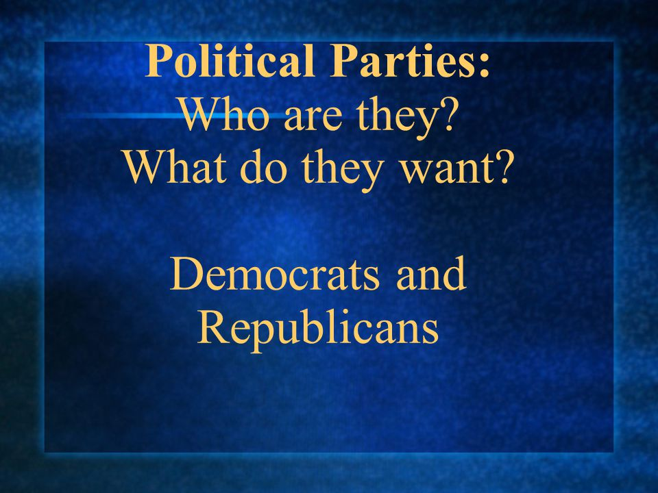Political Parties: Who are they. What do they want