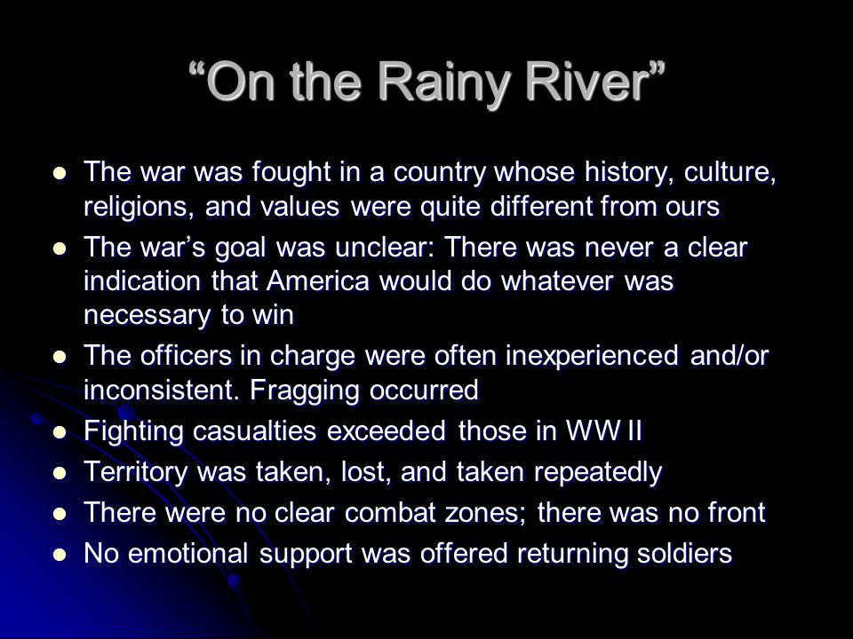 On the Rainy River The war was fought in a country whose history, culture, religions, and values were quite different from ours.