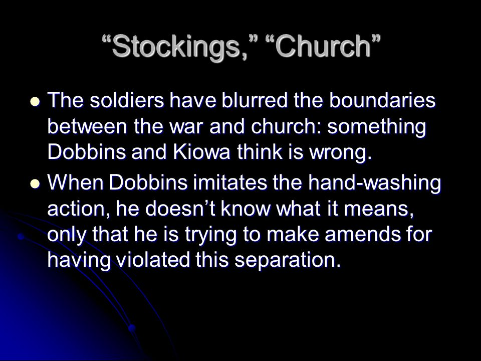 Stockings, Church The soldiers have blurred the boundaries between the war and church: something Dobbins and Kiowa think is wrong.