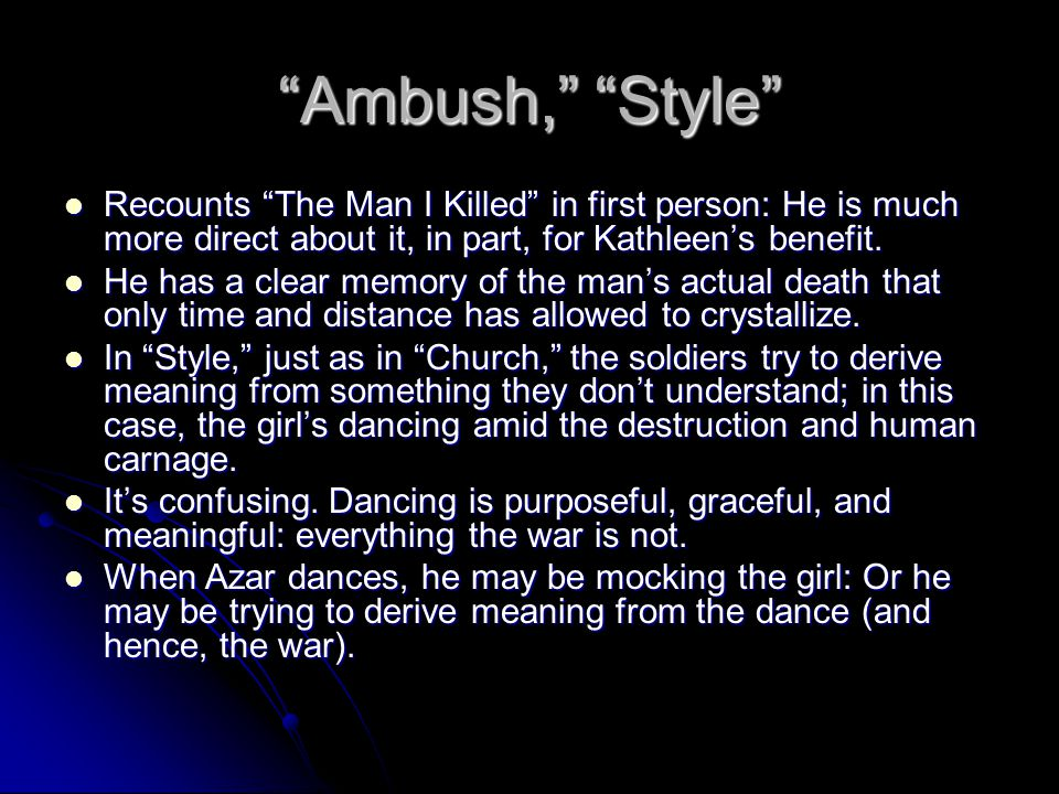 Ambush, Style Recounts The Man I Killed in first person: He is much more direct about it, in part, for Kathleen's benefit.
