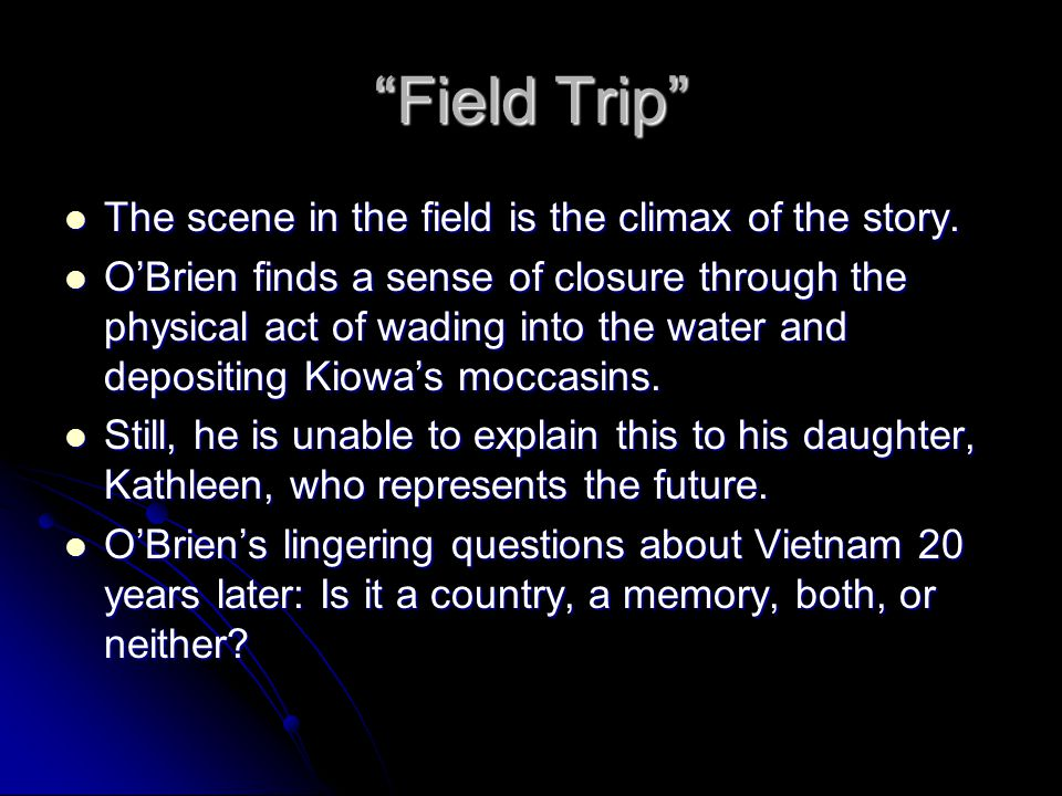 Field Trip The scene in the field is the climax of the story.