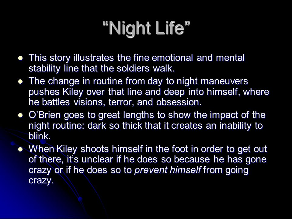 Night Life This story illustrates the fine emotional and mental stability line that the soldiers walk.