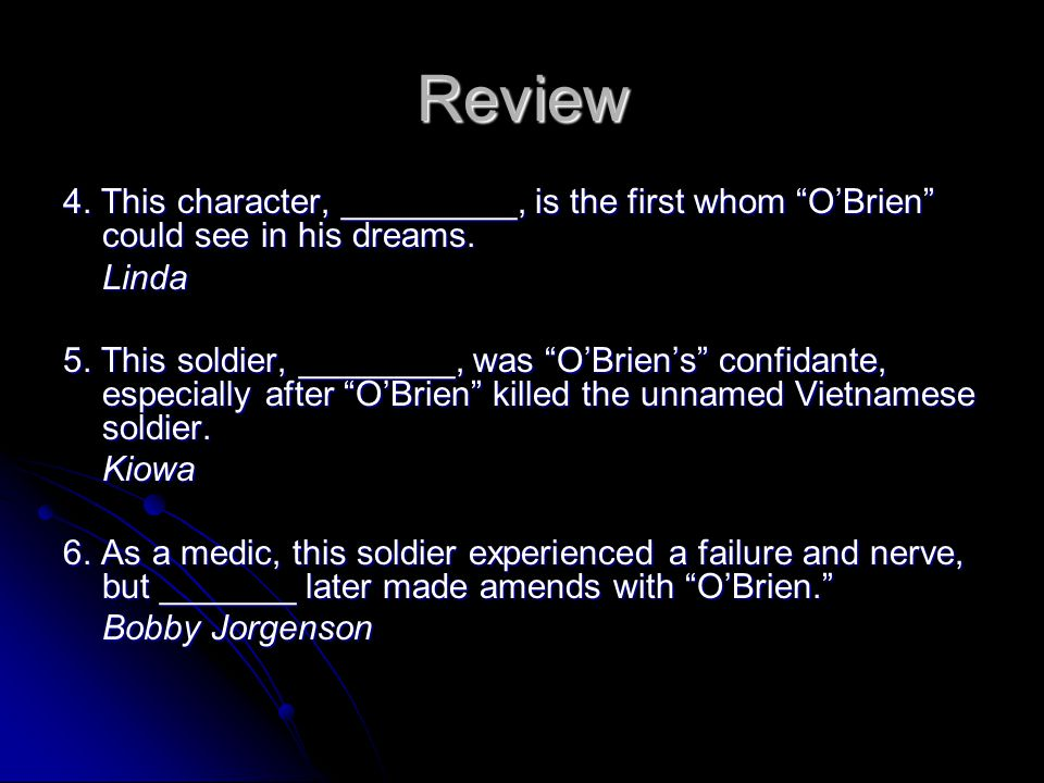 Review 4. This character, _________, is the first whom O'Brien could see in his dreams. Linda.