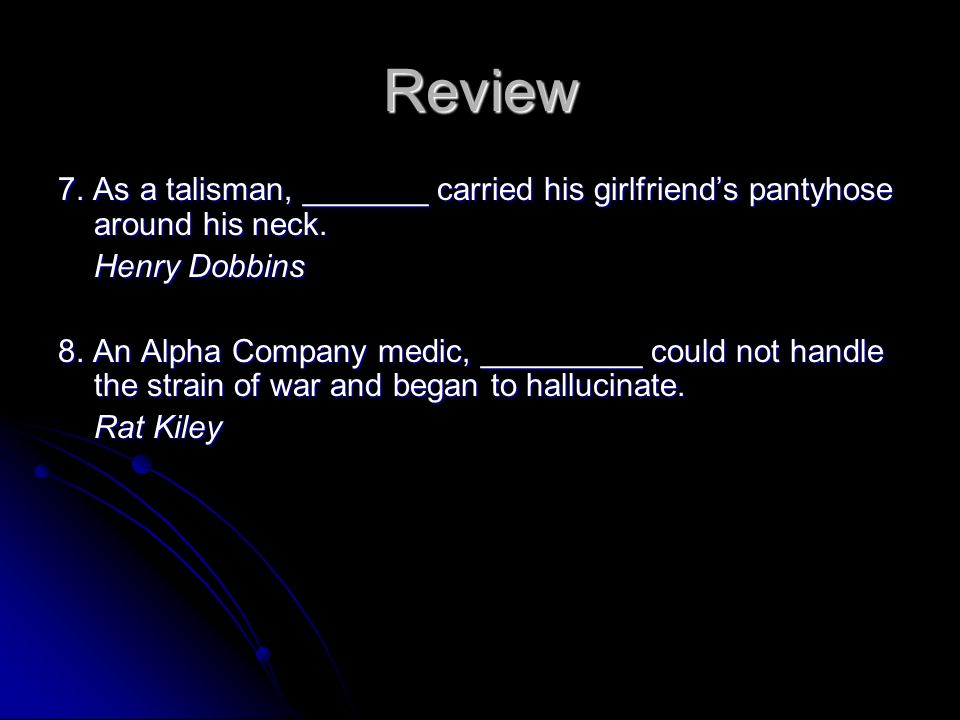 Review 7. As a talisman, _______ carried his girlfriend's pantyhose around his neck. Henry Dobbins.