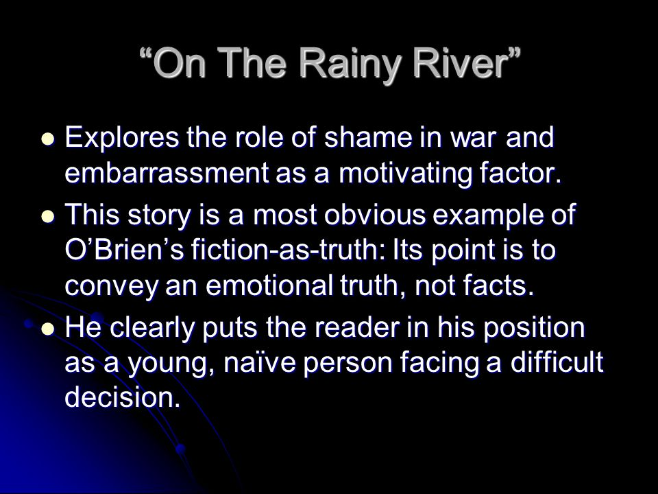 On The Rainy River Explores the role of shame in war and embarrassment as a motivating factor.