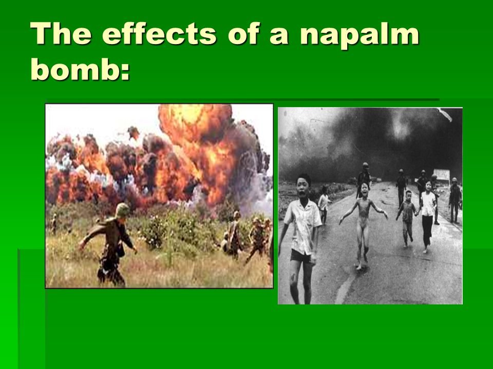 The effects of a napalm bomb: