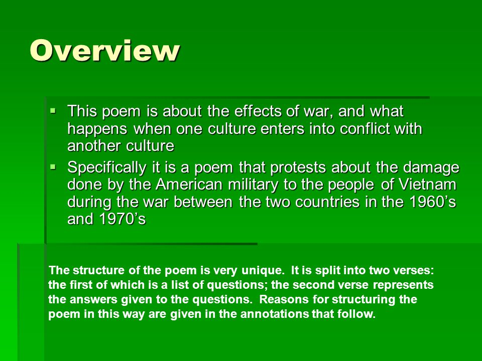 Overview This poem is about the effects of war, and what happens when one culture enters into conflict with another culture.