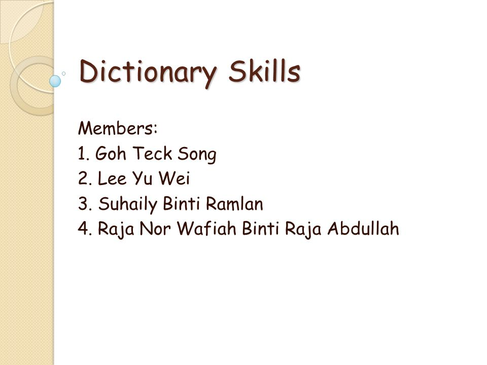 Dictionary Skills Members: 1. Goh Teck Song 2. Lee Yu Wei
