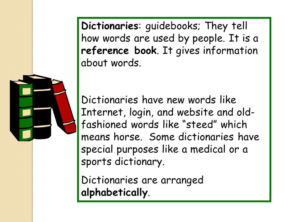 Dictionaries: guidebooks; They tell how words are used by people