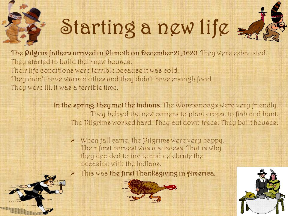 Starting a new life The Pilgrim fathers arrived in Plimoth on December 21, They were exhausted.