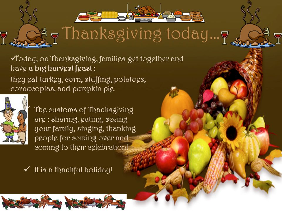 Thanksgiving today… Today, on Thanksgiving, families get together and have a big harvest feast :