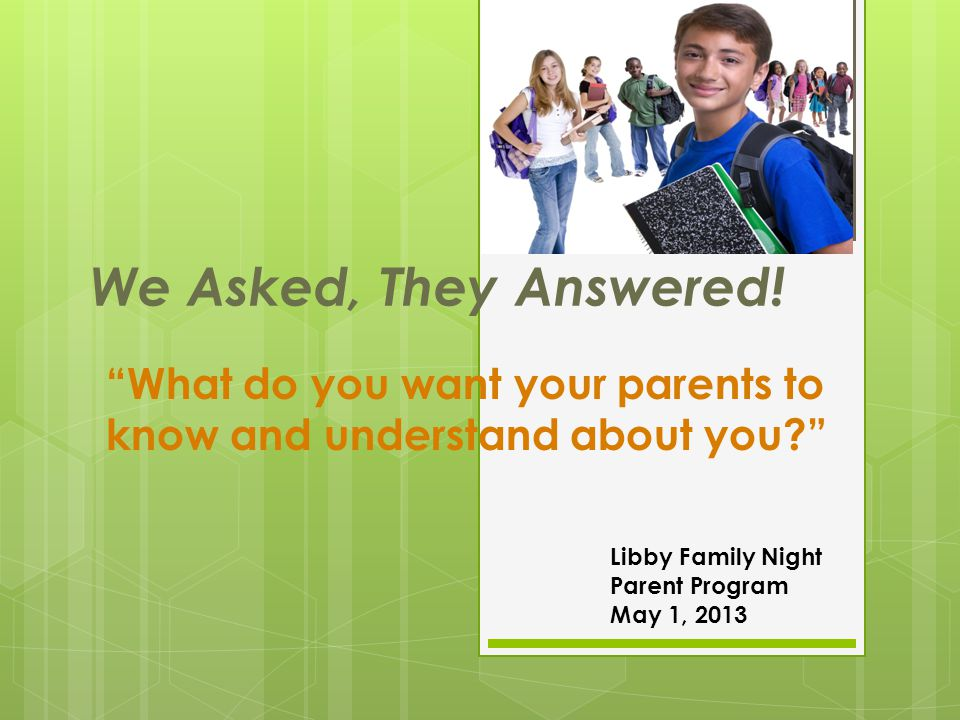 What do you want your parents to know and understand about you