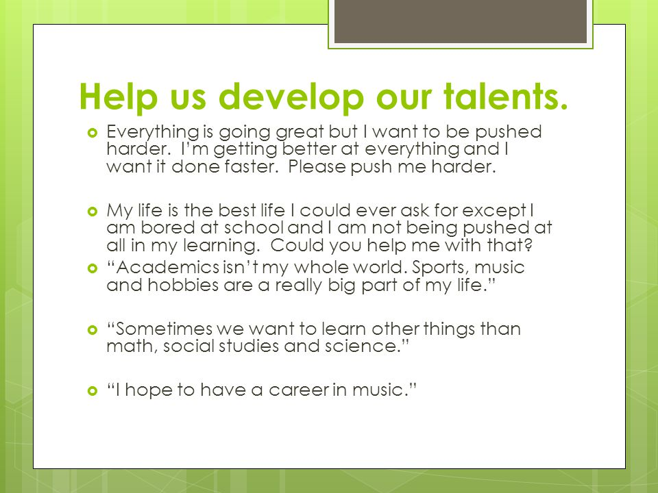 Help us develop our talents.