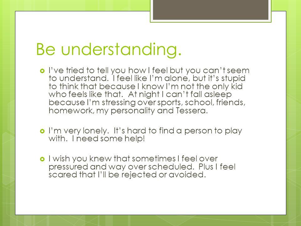 Be understanding.
