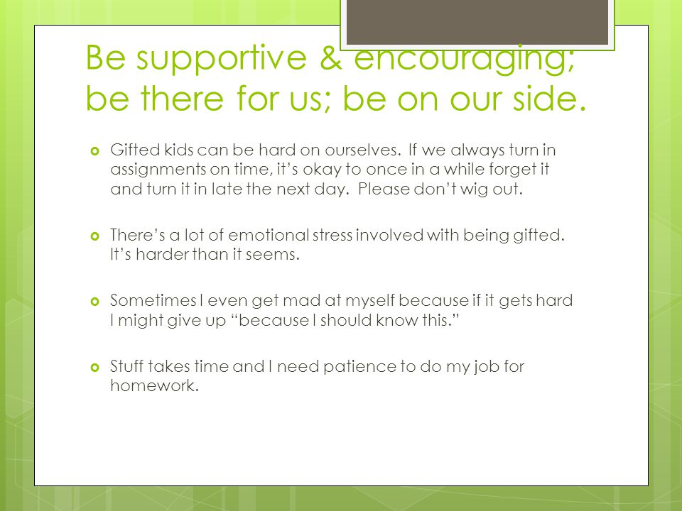 Be supportive & encouraging; be there for us; be on our side.