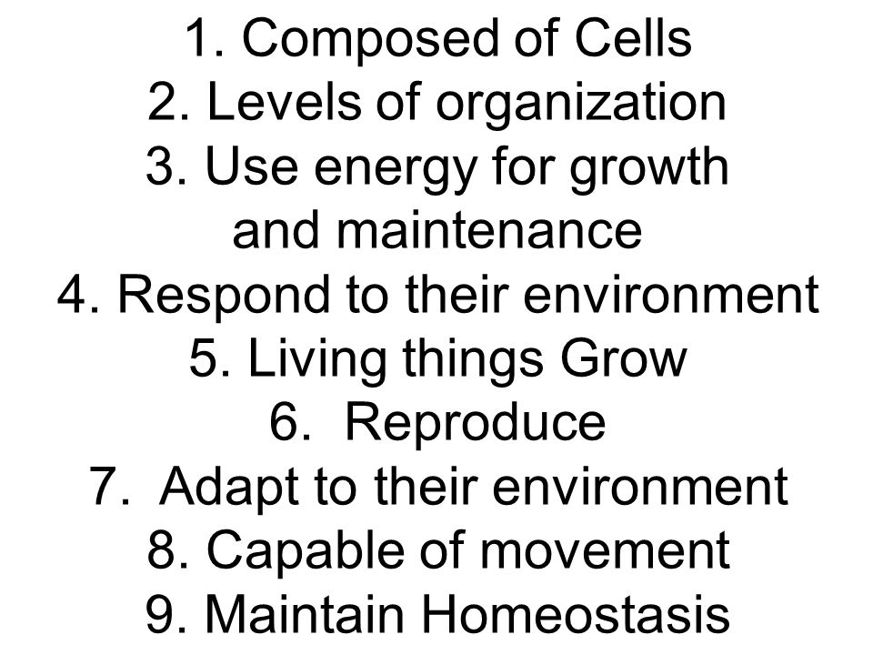 2. Levels of organization 3. Use energy for growth and maintenance
