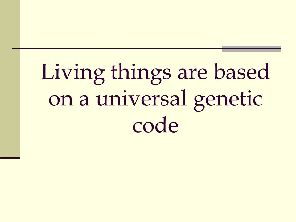Living things are based on a universal genetic code