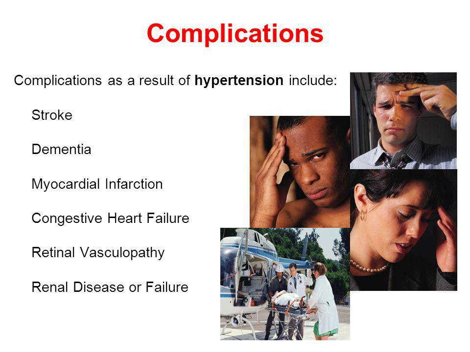 Complications Complications as a result of hypertension include: