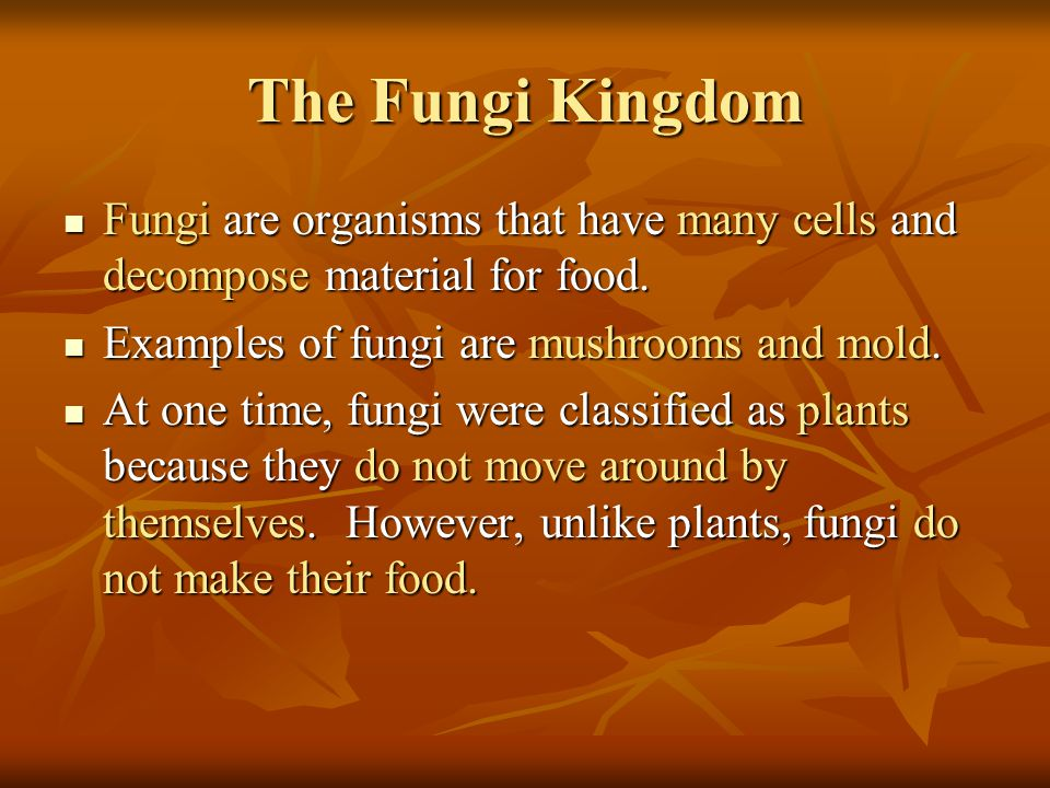 The Fungi Kingdom Fungi are organisms that have many cells and decompose material for food. Examples of fungi are mushrooms and mold.