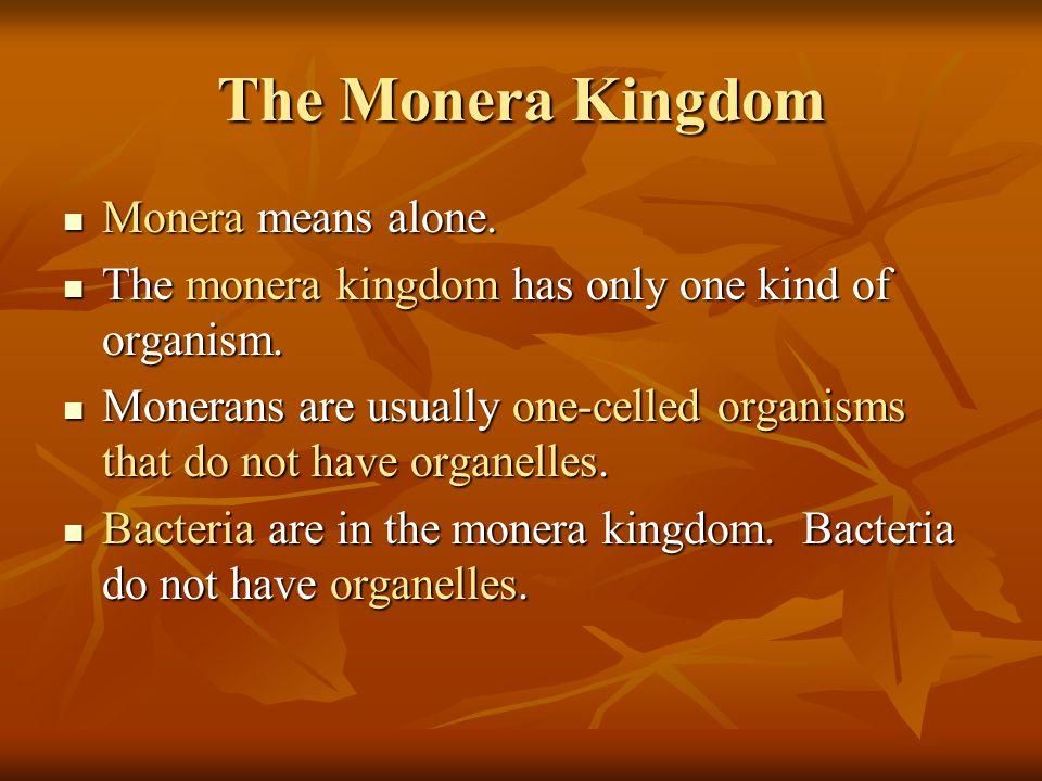 The Monera Kingdom Monera means alone.