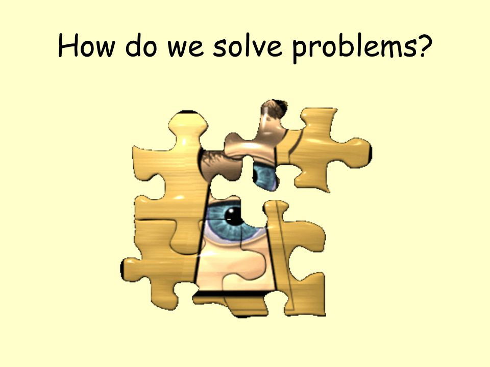 How do we solve problems