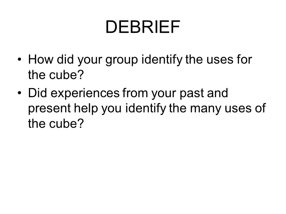 DEBRIEF How did your group identify the uses for the cube