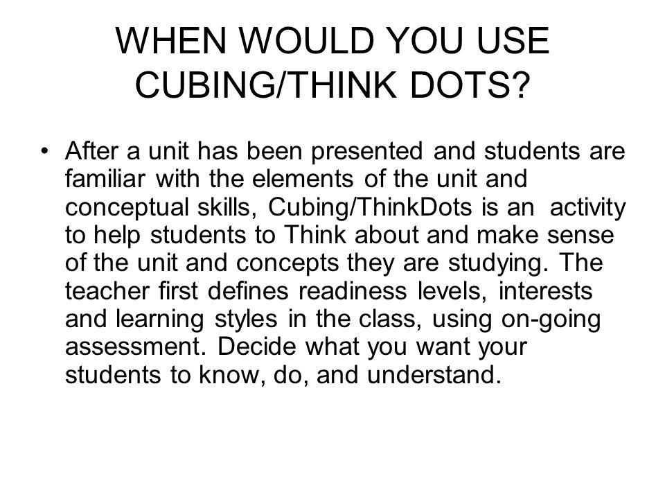 WHEN WOULD YOU USE CUBING/THINK DOTS