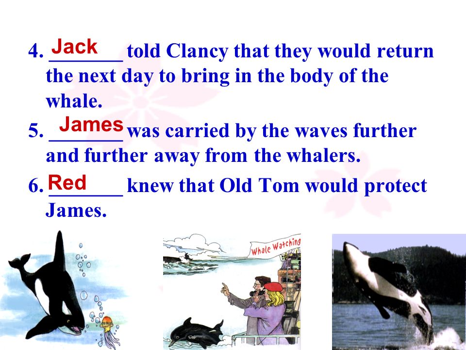 6. _______ knew that Old Tom would protect James. James