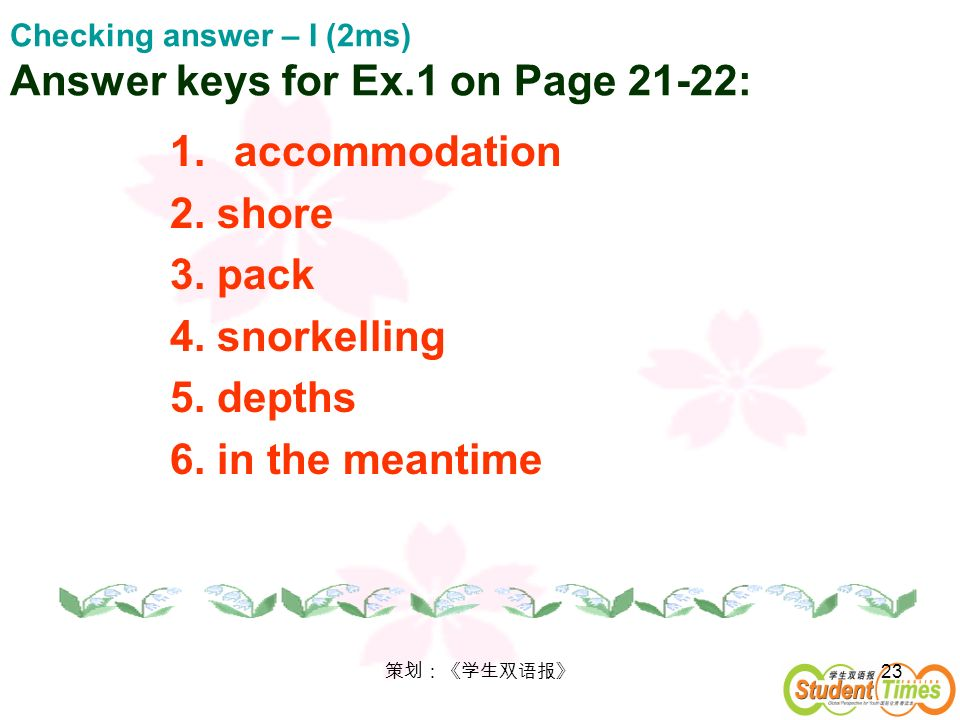 Checking answer – I (2ms) Answer keys for Ex.1 on Page 21-22: