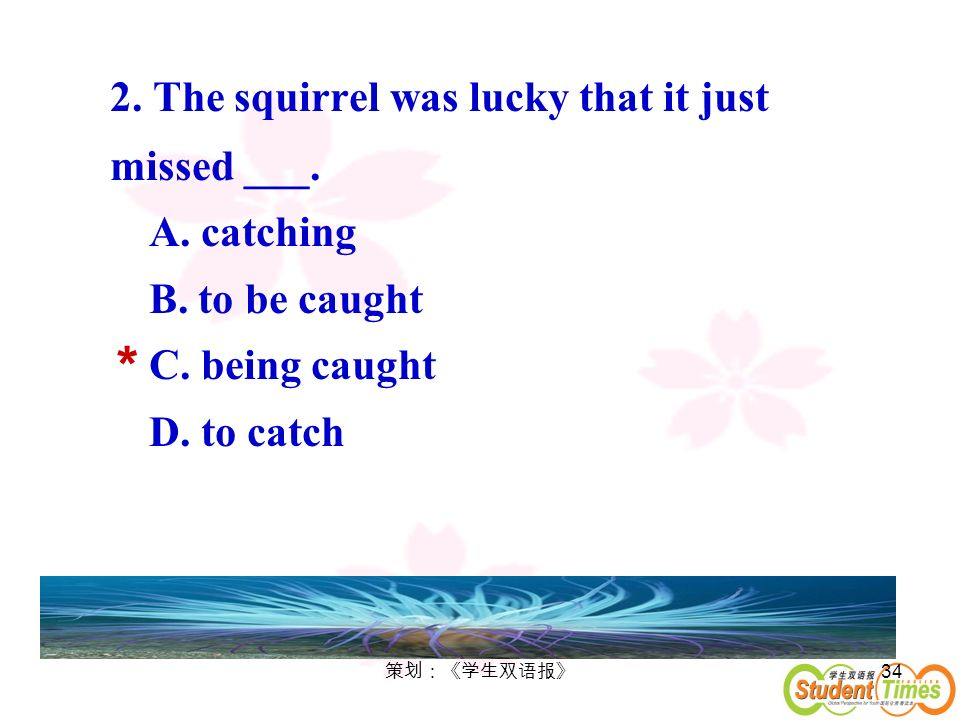 * 2. The squirrel was lucky that it just missed ___. A. catching