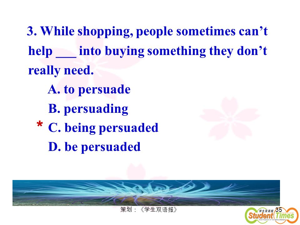 3. While shopping, people sometimes can't help ___ into buying something they don't really need.