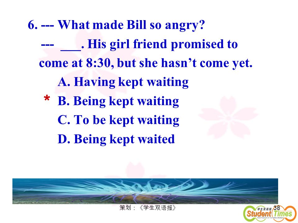 * 6. --- What made Bill so angry