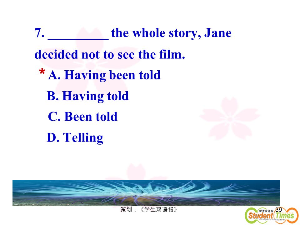 7. _________ the whole story, Jane decided not to see the film. A
