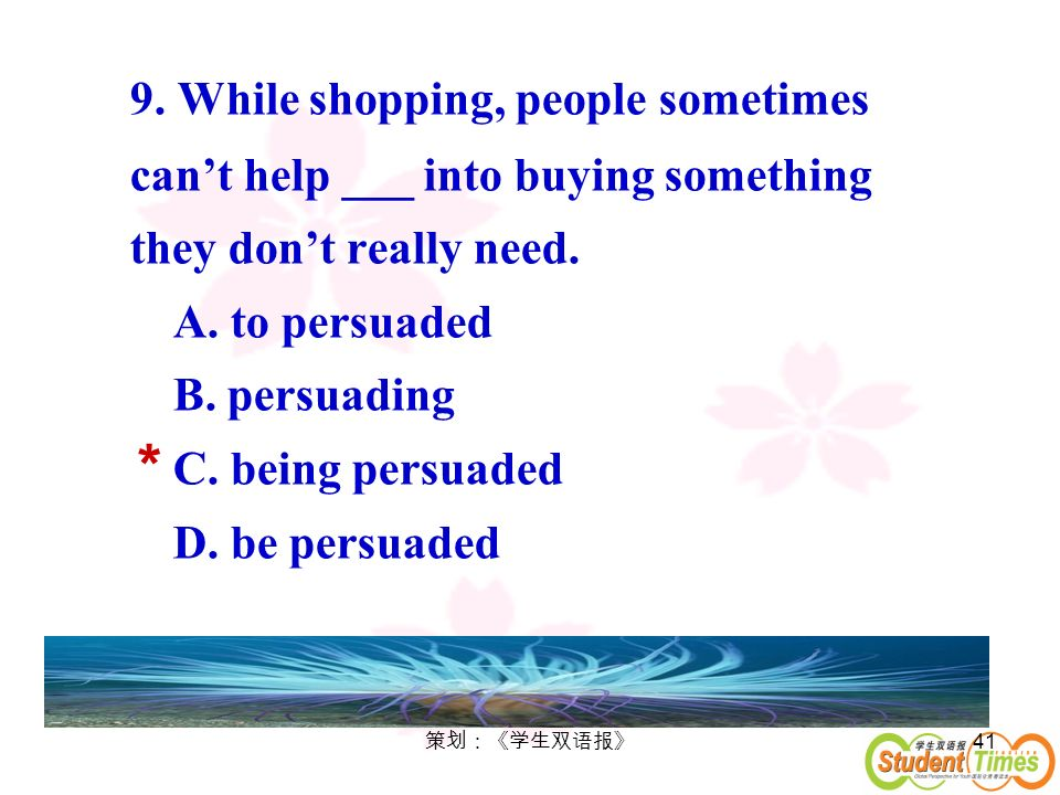 9. While shopping, people sometimes can't help ___ into buying something they don't really need.