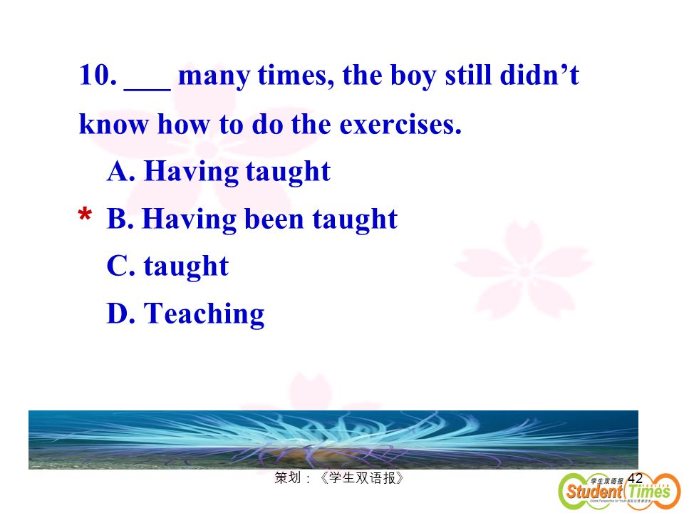 10. ___ many times, the boy still didn't know how to do the exercises.