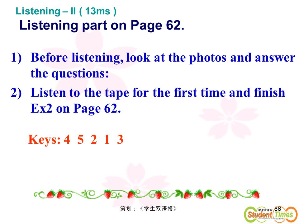 Listening – II ( 13ms ) Listening part on Page 62.