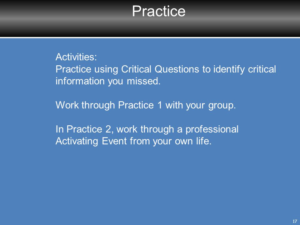 Practice Activities: Practice using Critical Questions to identify critical information you missed.