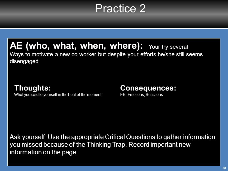 Practice 2 AE (who, what, when, where): Your try several Thoughts: