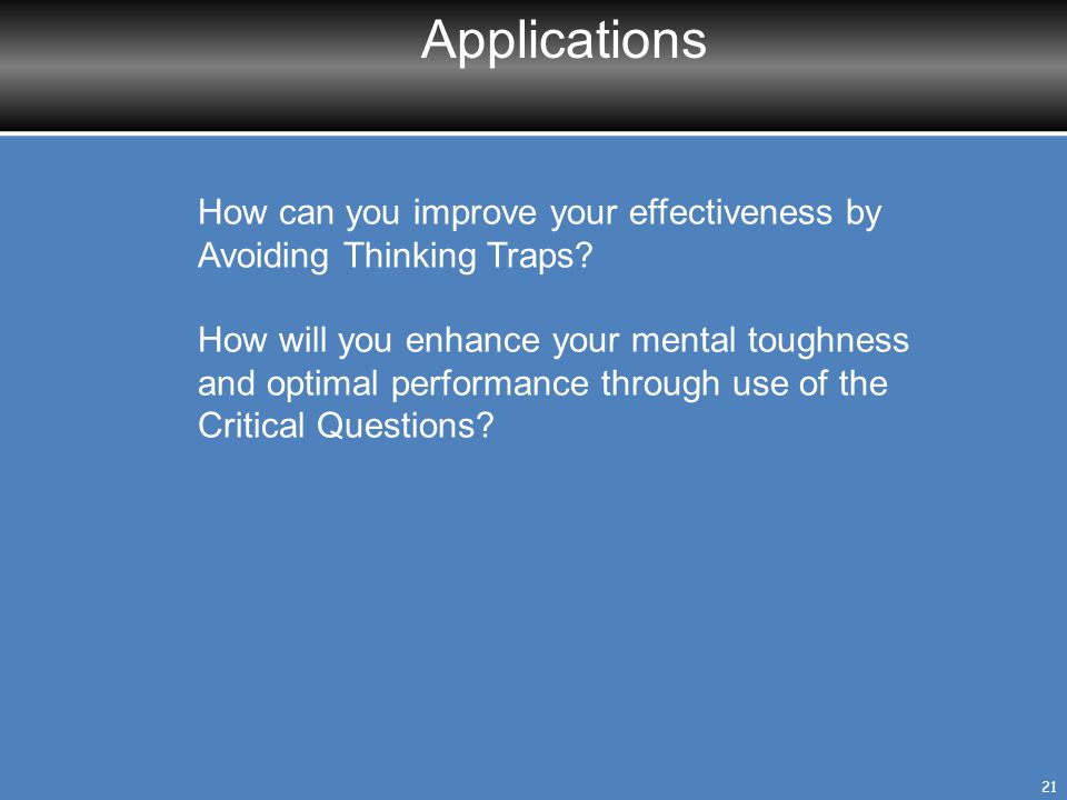 Applications How can you improve your effectiveness by Avoiding Thinking Traps