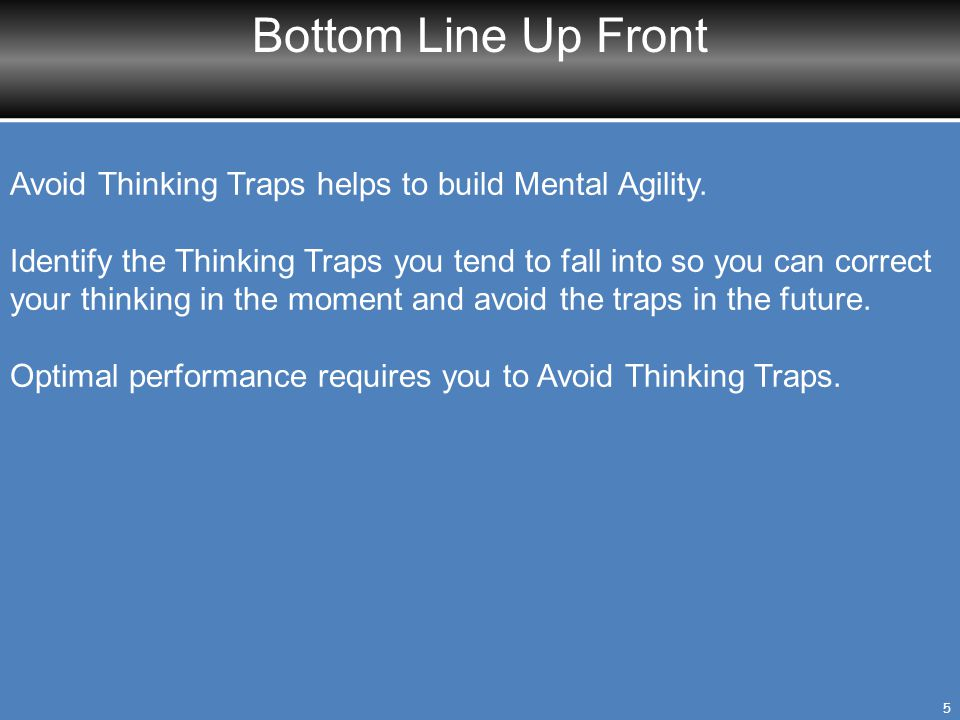 Bottom Line Up Front Avoid Thinking Traps helps to build Mental Agility.