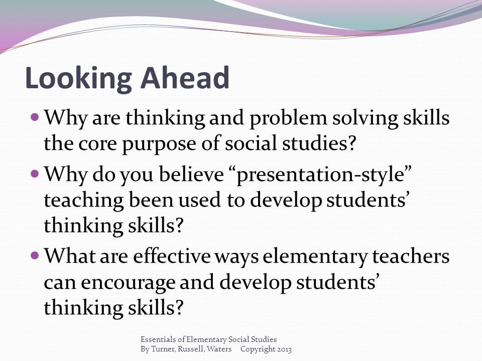 Looking Ahead Why are thinking and problem solving skills the core purpose of social studies