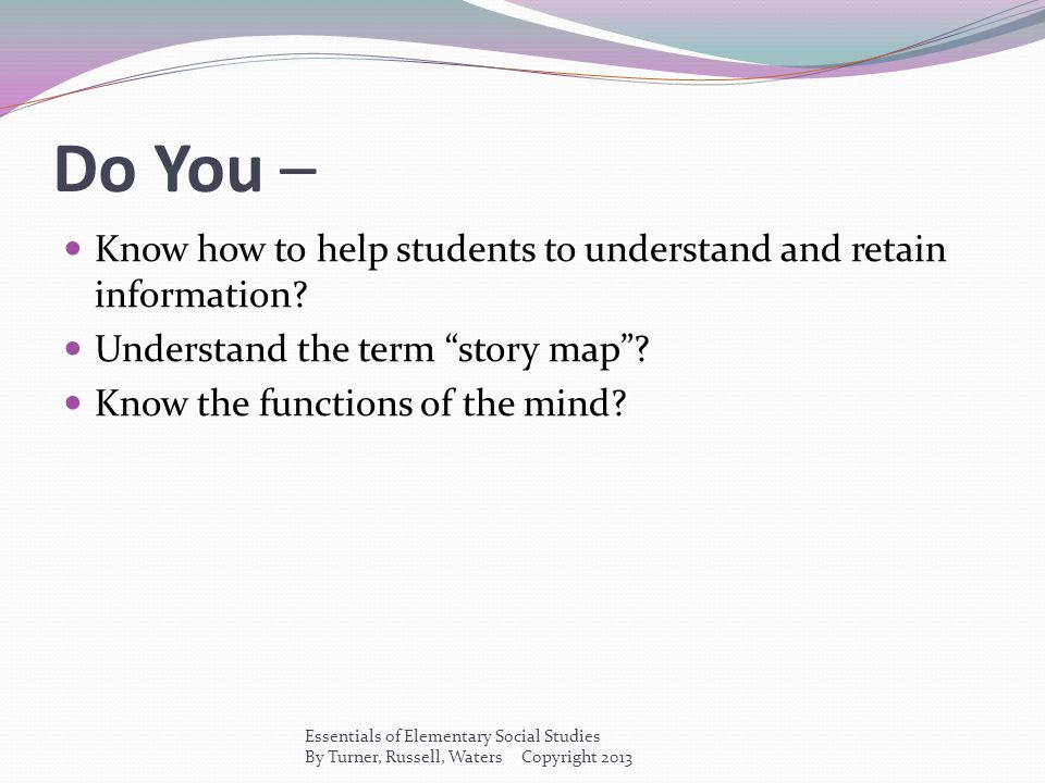 Do You – Know how to help students to understand and retain information Understand the term story map