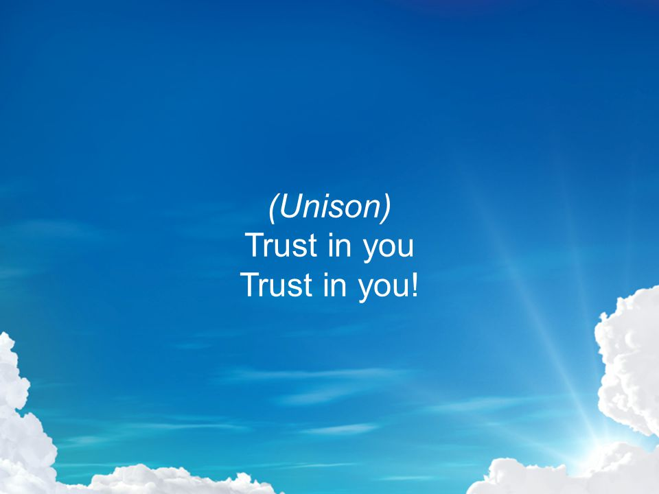 (Unison) Trust in you Trust in you!