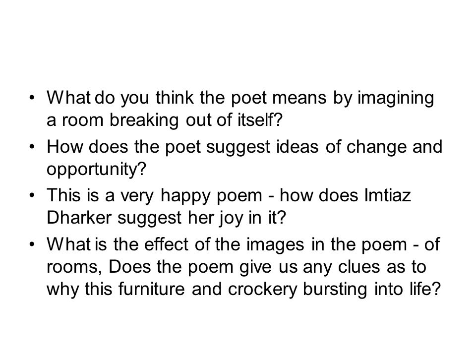 What do you think the poet means by imagining a room breaking out of itself